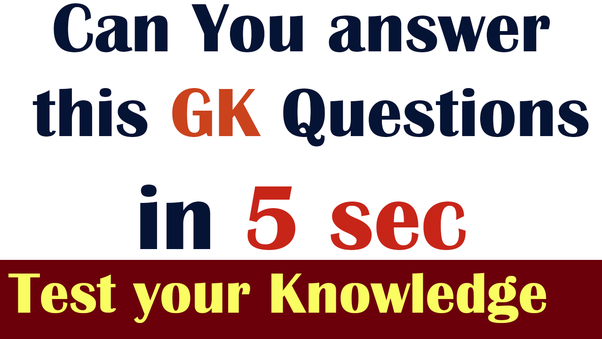 What are some of the best general knowledge questions? - Quora