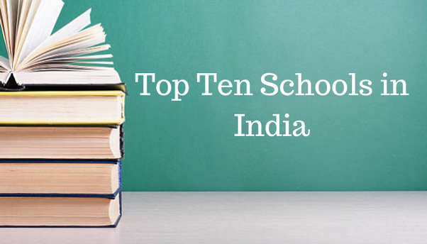 Which are the top ten schools in India? - Quora
