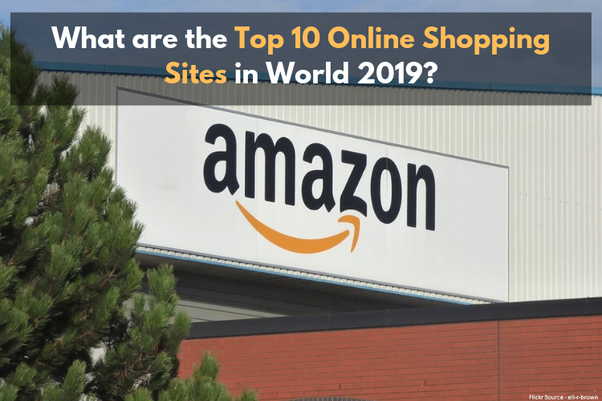 What are the Top 10 online Shopping Sites in World 2019? - Quora