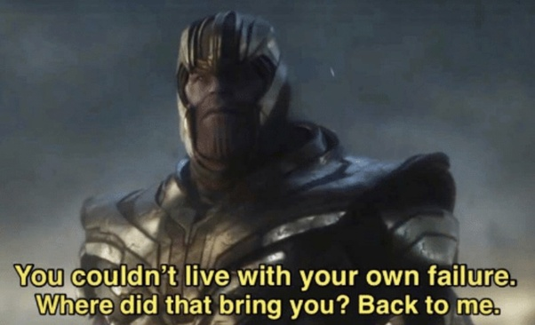 Image result for thanos quotes you couldn't live with your failure
