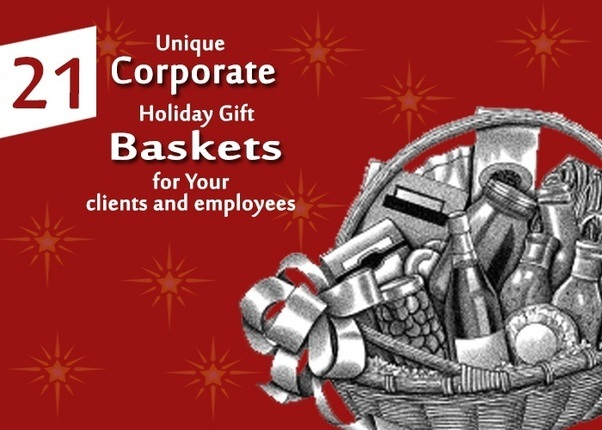 What are great christmas gift ideas for young employees quora 21 unique corporate holiday gift baskets for your clients and employees negle Choice Image