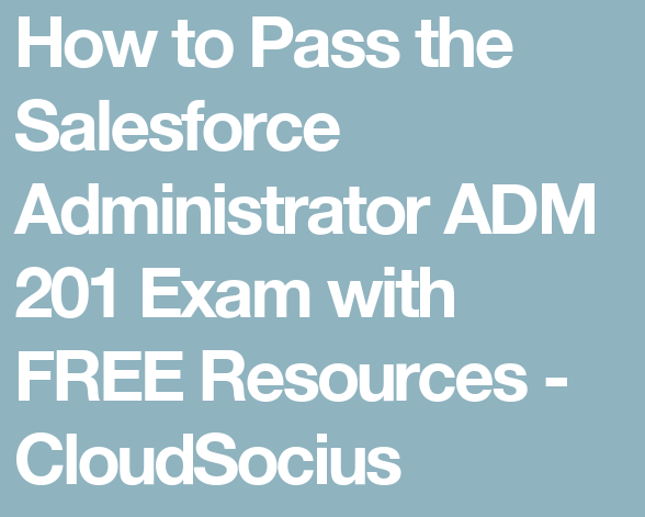 Where can I get Salesforce ADM 201 study materials? - Quora