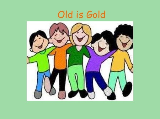 What does the saying 'old is gold' mean? - Quora