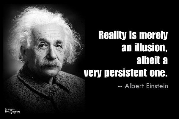 Was Albert Einsteins Quote Reality Is Merely An Illusion Albeit A