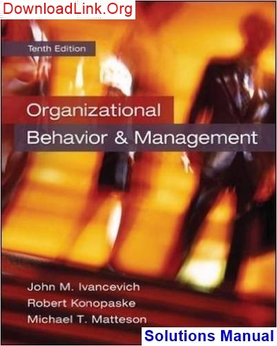Where Can I Find The Solutions Manual Of Organizational Behavior And Management 10th Edition By Ivancevich Quora