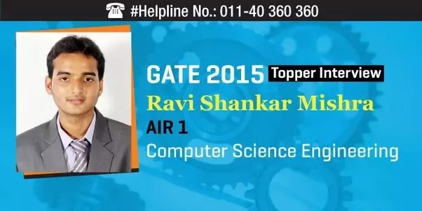 GATE 2015 Topper Interview  Ravi Shankar Mishra Who Secured AIR 1 In  Computer Science Engineering In GATE 2015 Is A Mechanical Engineer Of The  2014 Batch ...