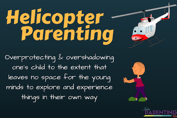 How Helicopter Parents Are Ruining >> What Is Helicopter Parenting And Why Do Parents Do It Quora