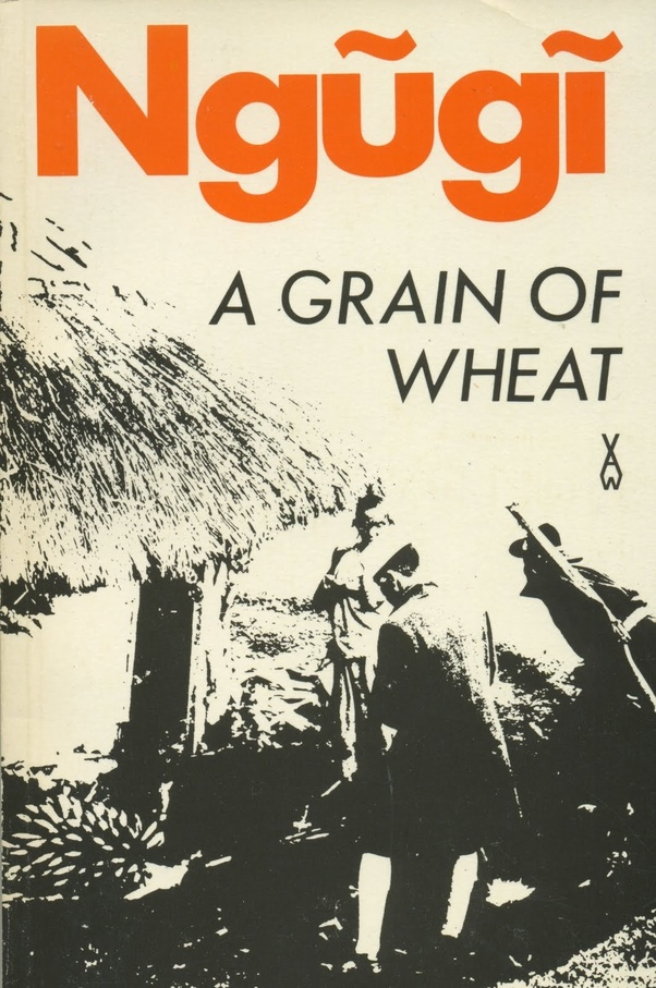 What Does A Grain Of Wheat By Ngg Wa Thiongo Symbolize Quora