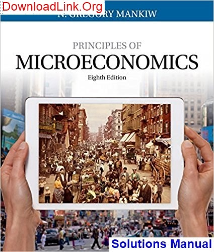 Where Can I Find Gregory Mankiw S Principle Of Microeconomics 8th Edition Solutions Manual Quora
