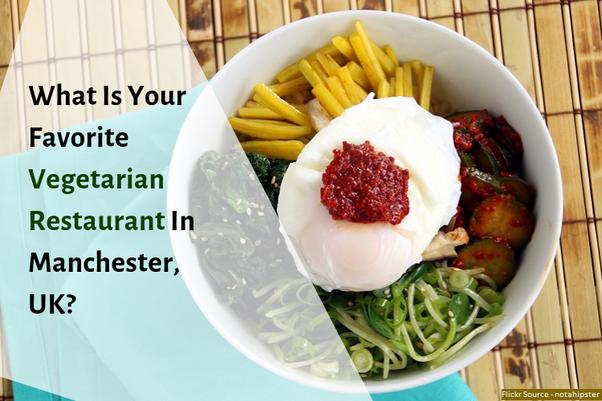 what are the best vegetarian restaurants in manchester quora quora