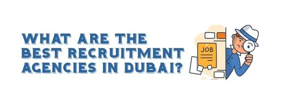 What are the best recruitment agencies in Dubai? - Quora