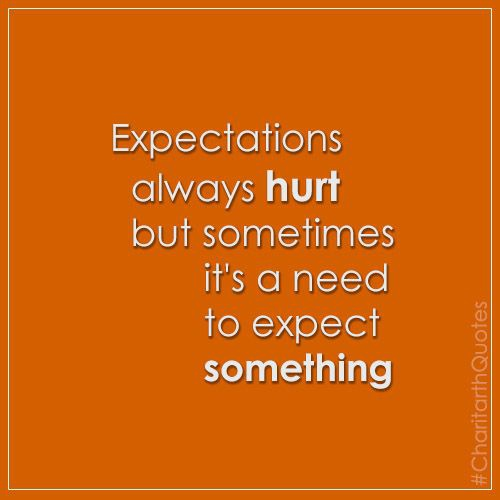 Why Expectations Always Hurt So Much When They Are Not Fulfilled Quora