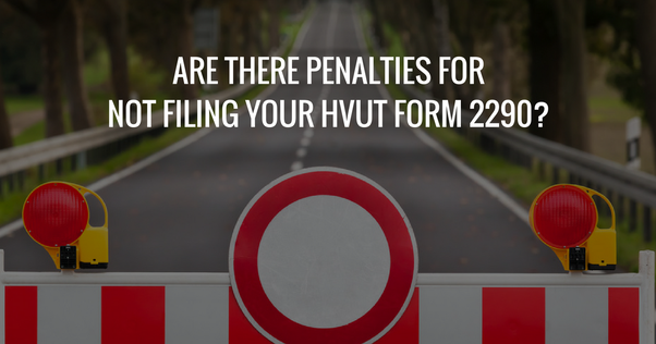 When Is The Deadline For Filing Form 2290 Are There Any Penalties