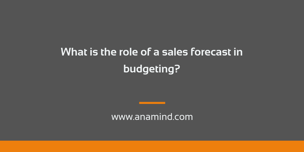 What is the role of a sales forecast in budgeting? - Quora