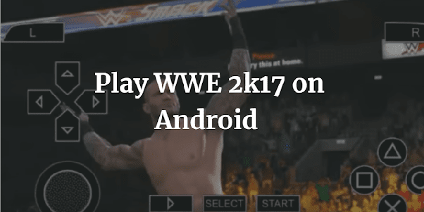 How do people play WWE 2K17 on Android? - Quora