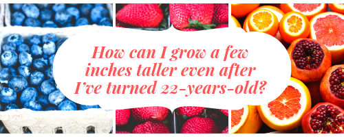 How to grow a few inches taller even after I've turned 22