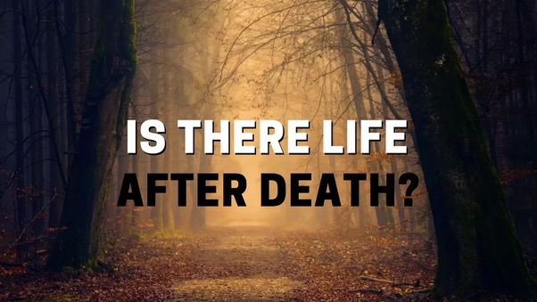 Is there life after death? - Quora