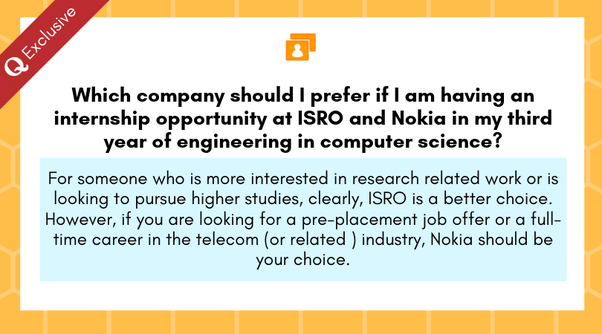 Which Company Should I Prefer If I Am Having An Internship Opportunity At Isro And Nokia In My Third Year Of Engineering In Computer Science Quora