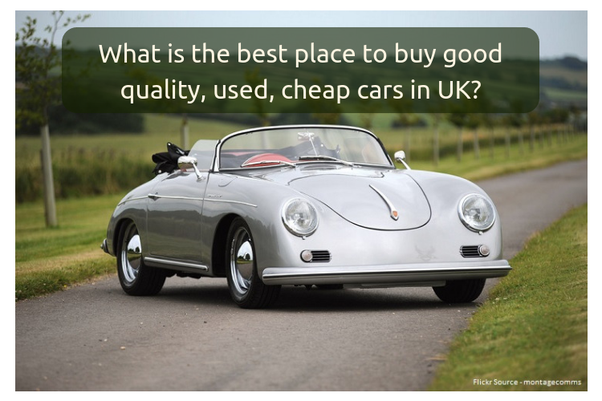 What Is The Best Place To Buy Good Quality Used Cheap Cars Uk Quora