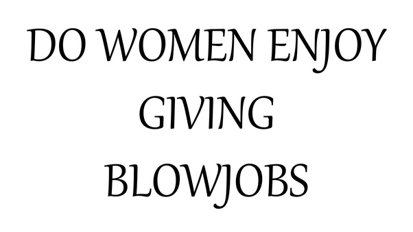 Do women love blow job