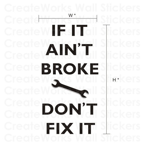 if it ain t broke don t fix it If there's a better way, it will be found do we want our old product replaced by our new product or by our competitor's product i would have said this was a motherhood statement in most tech companies.