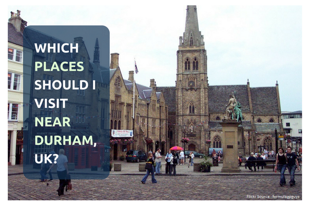 Which Places Should I Visit Near Durham Uk Quora