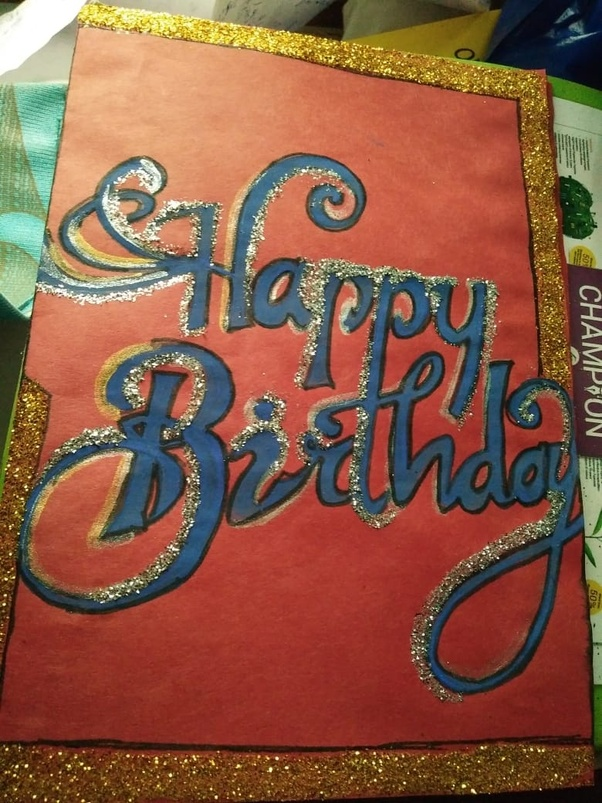 Would You Show Me Some Birthday Cards You Made On Your Own Quora
