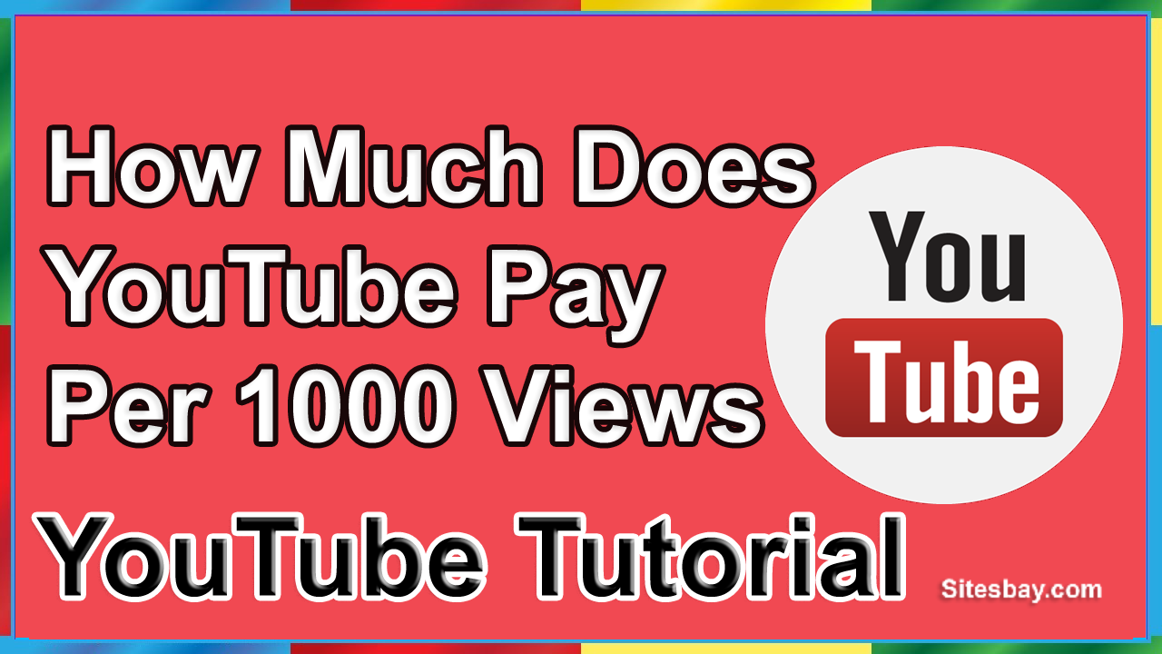 How much does YouTube pay per 1000 views? How/where can I