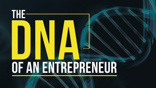 the dna of an entrepreneur is Free essay: the dna of an entrepreneur is there an entrepreneur gene or an entrepreneur chromosome within the dna of an entrepreneur in humans, there are.