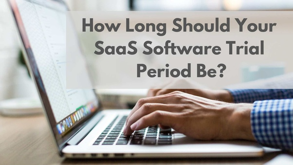 How long should a free trial be for SaaS products? - Quora