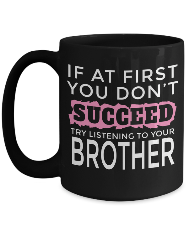 If You First Dont Succeed Try Listening To Your Brother