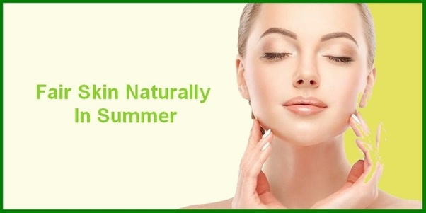 How To Get Fair And Glowing Skin In Summer At Home Quora
