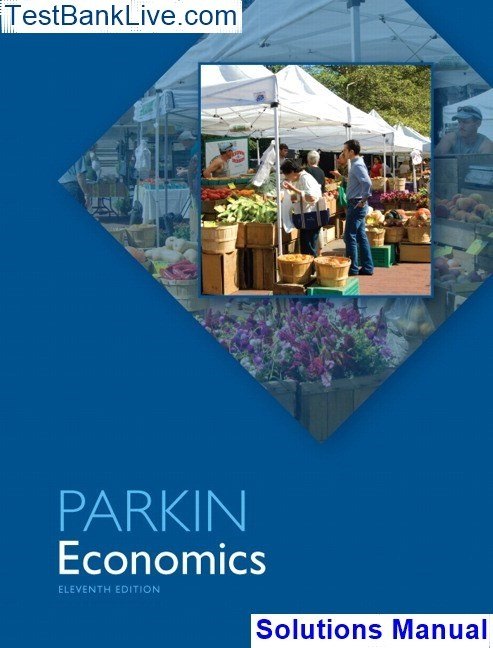 Solutions manual for economics 11th edition by michael parkin.