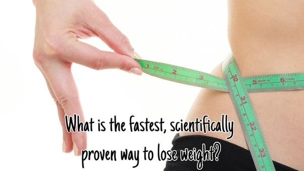 What Is The Fastest Scientifically Proven Way To Lose Weight Quora