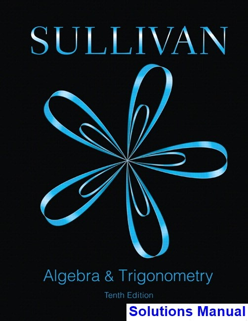 Where Can I Download The Solution Manual For Algebra And Trigonometry 10th Edition By Michael Sullivan Quora