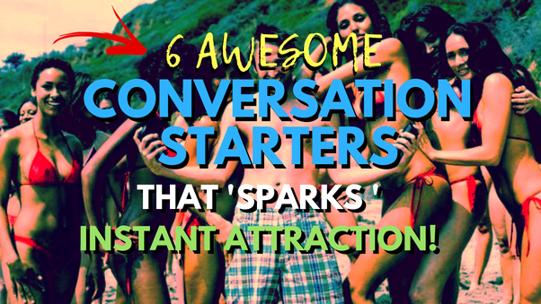 good conversation starters with a girl you like