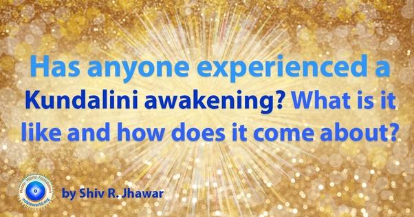 Has anyone experienced a Kundalini awakening? What is it