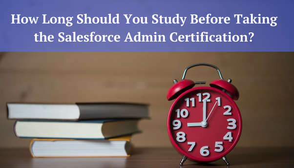 How long did you study before taking the Salesforce Admin