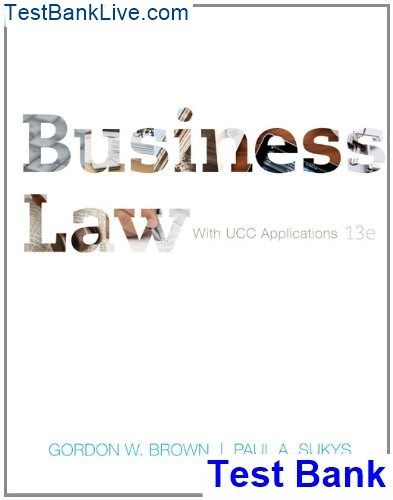 For The Business Law With Ucc Lications 13th Edition Brown Test Bank I Found From Them Both Solutions Manual Search