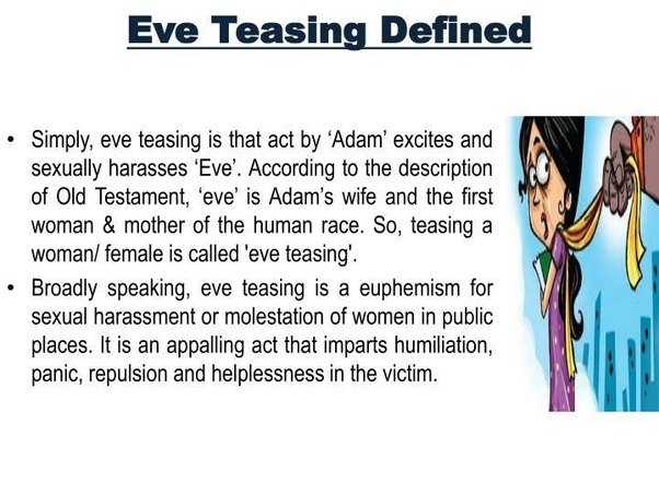 solution of eve teasing A ban on dressing in a certain way is no solution for eve teasing the authorities should find other ways to fight the menace locking up girls in the shackles of.