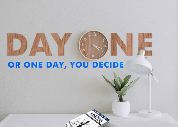 What does 'One Day or Day One  You decide' mean? - Quora