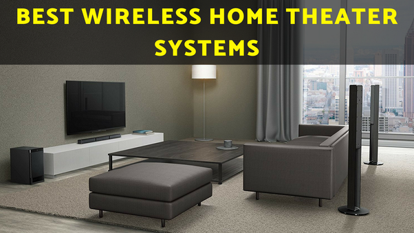 Which Is The Best Wireless Home Theatre Quora