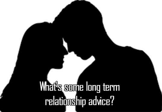 What's some long term relationship advice? - Quora