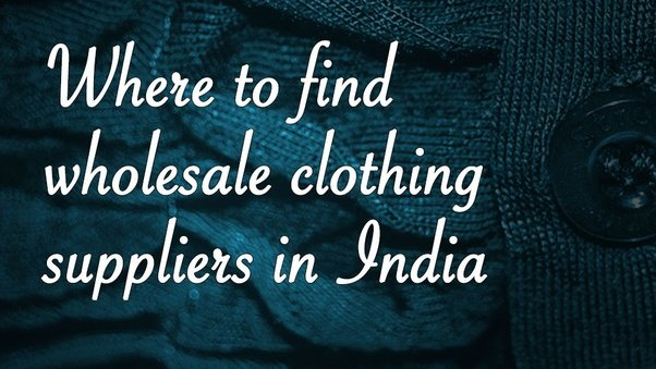 Where Can I Buy Wholesale Clothing In India Quora