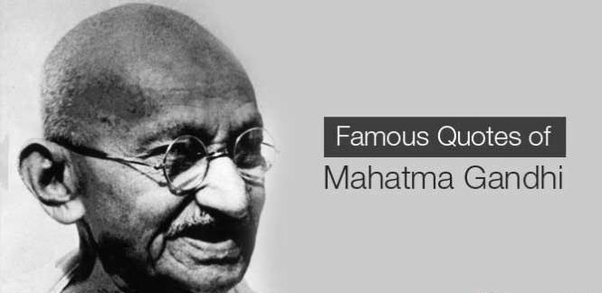 What are some of the best quotes from Mahatma Gandhi Quora
