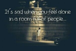 Sometimes i feel sad and lonely