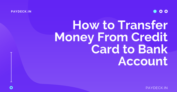 How to transfer money from credit cards to a bank account without
