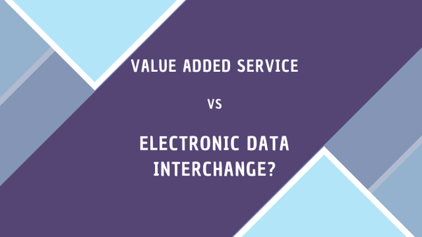 What Is The Difference Between Value Added Service And Electronic Data Interchange Quora