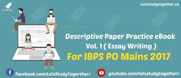 What should be the approach regarding the descriptive paper of the ibps po descriptive paper 2017 welcome to the letsstudytogether online learning section if you have cleared ibps po prelims the ibps po mains exam altavistaventures Images