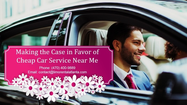Making the Case in Favor of Cheap Car Service Near Me